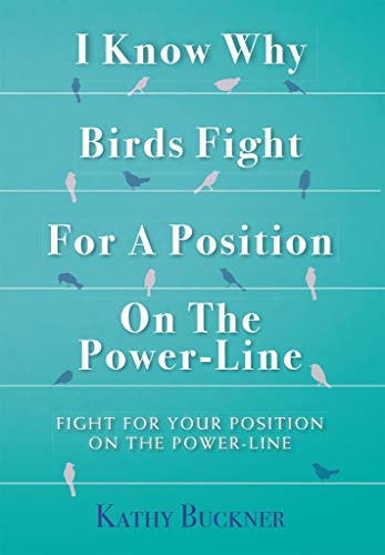 I Know Why Birds Fight For A Position On The Power-Line: Fight For Your Position On The Power-Line (English Edition) - Power, Powerline