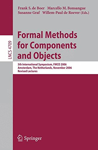 Formal Methods for Components and Objects: 5th International Symposium, FMCO 2006, Amsterdam, Netherlands, November 7-10,2006, Revised Lectures (Lecture Notes in Computer Science)
