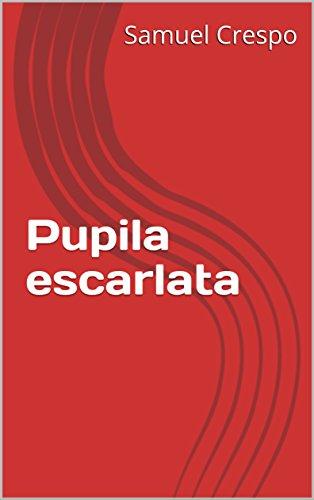 Pupila escarlata por Samuel Crespo