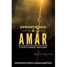Aprendiendo a amar.: Cuando tu cambias, todo cambia. (Spanish Edition) by Covadonga Perez-Lozana Mart??nez (2015-12-25)