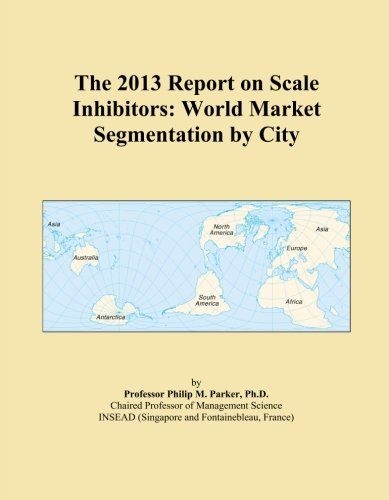 the-2013-report-on-scale-inhibitors-world-market-segmentation-by-city