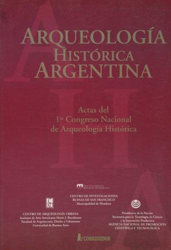 Arqueologia Historica Argentina: Actas del 1er Congreso Nacional de Arqueologia Historica por Nacional Arqueologia Historica Congreso