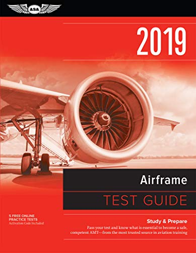 Airframe Test Guide 2019: Pass Your Test and Know What Is Essential to Become a Safe, Competent Amt from the Most Trusted Source in Aviation Tra (Fast-Track Test Guides)