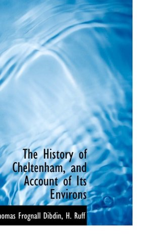 The History of Cheltenham, and Account of Its Environs