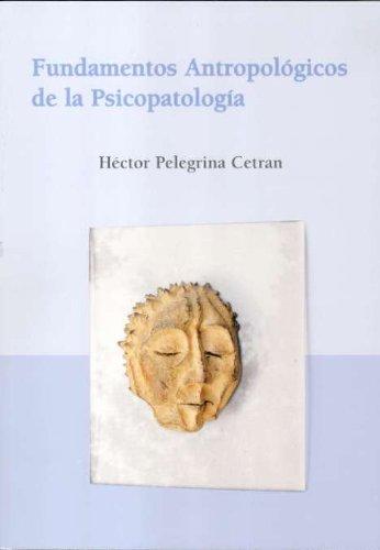 Fundamentos Antropológicos de la Psicopatología por Héctor Pelegrina Cetran