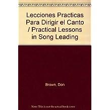 Lecciones Practicas Para Dirigir el Canto / Practical Lessons in Song Leading