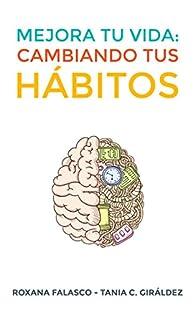 Mejora tu vida: Cambiando tus hábitos: Cómo crear hábitos de forma rápida y fácil para lograr éxitos personales y profesionales y aumentar tu productividad par Roxana Falasco