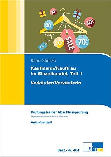 Prüfungstrainer zur Abschlussprüfung Kfm./Kffr. Einzelhandel Teil 1 und Verkäufer/-in - Auflage 2010