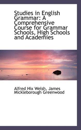 Studies in English Grammar: A Comprehensive Course for Grammar Schools, High Schools and Academies