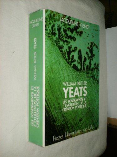 William Butler Yeats. les Fondements et l'Evolution de la Creation Poétique