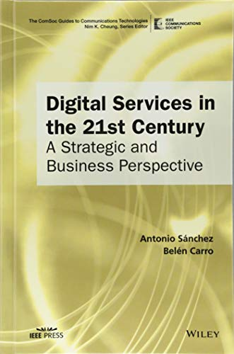 Digital Services in the 21st Century: A Strategic and Business Perspective (IEEE ComSoc Pocket Guides to Communications Technologies)