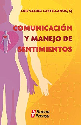 Comunicación y manejo de sentimientos: Curso popular para la maduración por Luis Valdez Castellanos