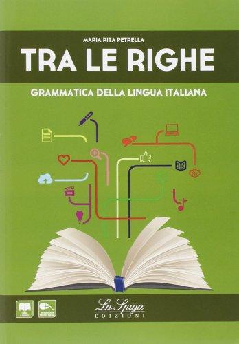 Tra le righe. Grammatica della lingua italiana. Con espansione online.Per le Scuole superiori