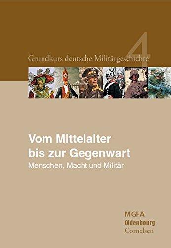 Grundkurs deutsche Militärgeschichte Band 4: Vom Mittelalter bis zur Gegenwart