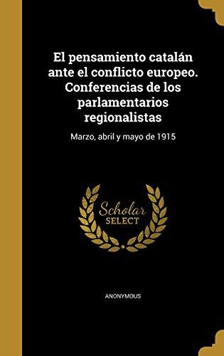 El pensamiento catalán ante el conflicto europeo. Conferencias de los parlamentarios regionalistas: Marzo, abril y mayo de 1915