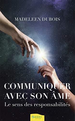Communiquer avec son âme - Le sens des responsabilités par Madeleine Dubois, Michèle Lemieux