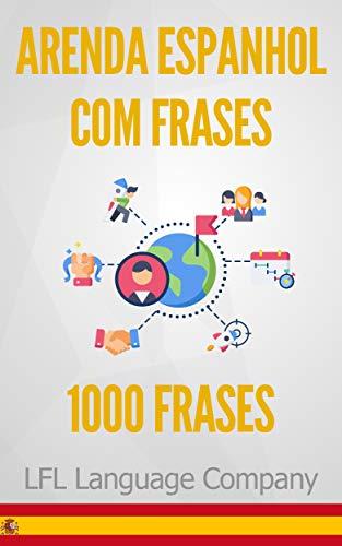 Aprenda Espanhol com Frases: 1000 Frases para treinar (Portuguese Edition) por LFL Language Company