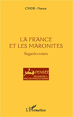 La France et les maronites: Regards croisés