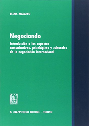 Negociando. Introducción a los aspectos comunicativos, psicológicos y culturales de la negociación internacional