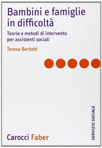 Bambini e famiglie in difficoltà. Teorie e metodi di intervento per assistenti sociali