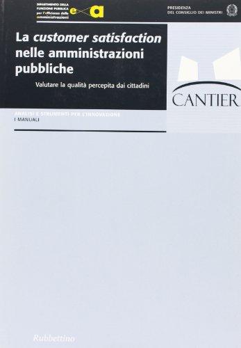 La customer satisfaction nelle amministrazioni pubbliche. Valutare la qualità percepita dai cittadini
