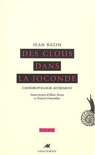 Des clous dans la Joconde : L'anthropologie autrement par Jean Bazin
