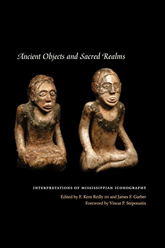 Ancient Objects and Sacred Realms: Interpretations of Mississippian Iconography (Linda Schele Series in Maya and Pre-columbian Studies)