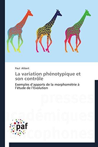 La variation phénotypique et son contrôle: Exemples d'apports de la morphométrie à l'étude de l'Evolution (Omn.Pres.Franc.)