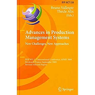 [(Advances in Production Management Systems : International IFIP WG 5.7 Conference, APMS 2009, Bordeaux, France, September 21-23, 2009, Revised Selected Papers)] [Edited by Bruno Vallespir ] published on (November, 2010)