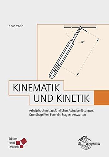 Kinematik und Kinetik (Knappstein): Arbeitsbuch mit ausführlichen Aufgabenlösungen, Grundbegriffen, Formeln, Fragen, Antworten