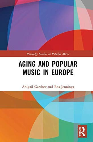 Aging and Popular Music in Europe (Routledge Studies in Popular Music) (English Edition)