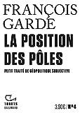 La Position des pôles - Petit traité de géopolitique subjective