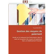 Gestion des moyens de paiement: étude sur le traitement de l'information dans le  cadre de la gestion des moyens de paiement  dans un établissement financier (Omn.Univ.Europ.)