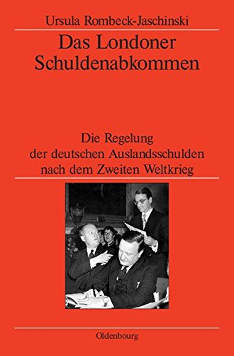 Das Londoner Schuldenabkommen: Die Regelung der deutschen Auslandsschulden nach dem Zweiten Weltkrieg (Veröffentlichungen des Deutschen Historischen ... German Historical Institute London, Band 58)