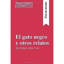 El gato negro y otros relatos de Edgar Allan Poe (Guía de lectura): Resumen Y Análisis Completo