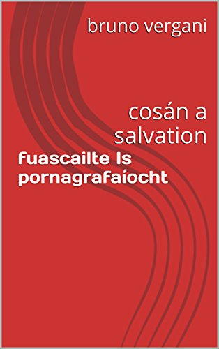 fuascailte-is-pornagrafaocht-cosn-a-salvation-irish-edition