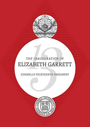 The Inauguration of Elizabeth Garrett: Cornell's Thirteenth President (English Edition)