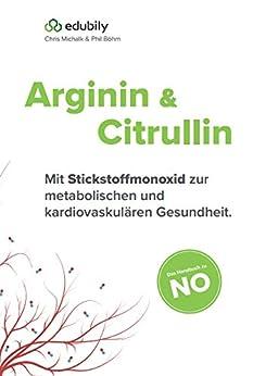 Arginin und Citrullin: Mit Stickstoffmonoxid zur metabolischen und kardiovaskulären Gesundheit. von [Michalk, Chris , Böhm, Phil]