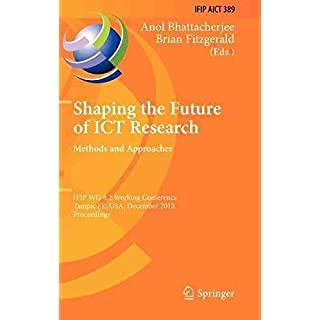 [(Shaping the Future of ICT Research: Methods and Approaches : IFIP WG 8.2 Working Conference, Tampa, FL, USA, December 13-14, 2012, Proceedings)] [Edited by Anol Bhattacherjee ] published on (November, 2012)