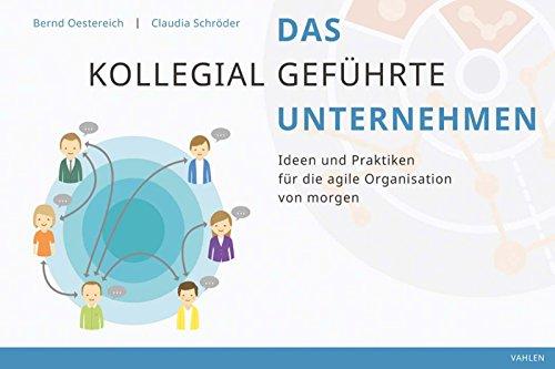 Das kollegial geführte Unternehmen: Ideen und Praktiken für die agile Organisation von morgen Strukturierte Hardcover