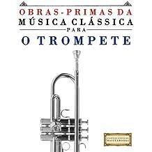 Obras-Primas da Música Clássica para o Trompete: Peças fáceis de Bach, Beethoven, Brahms, Handel, Haydn, Mozart, Schubert, Tchaikovsky, Vivaldi e Wagner (Easy Classical Masterworks)