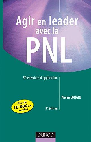 Agir en leader avec la PNL - 3ème édition - 50 exercices d'application