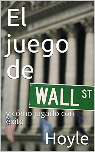 El juego de Wall Street: y cómo jugarlo con éxito