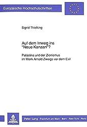 Auf dem Irrweg ins «Neue Kanaan»?: Palästina und der Zionismus im Werk Arnold Zweigs vor dem Exil (Europäische Hochschulschriften - Reihe I)