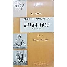 Etude et pratique du hatha-yoga par l'image Tome 1 Les premiers pas