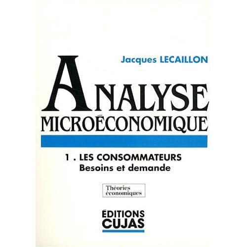 Analyse microéconomique. Cours et exerces d'application, numéro 1 : Les consommateurs : besoins et demande
