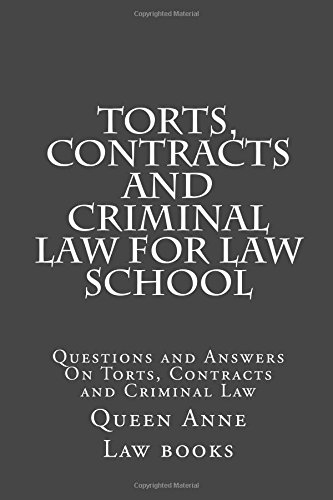 Torts, Contracts and Criminal Law for Law School: Questions and Answers On Torts, Contracts and Criminal Law