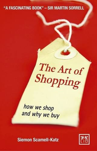 The Art of Shopping: How We Shop and Why We Buy