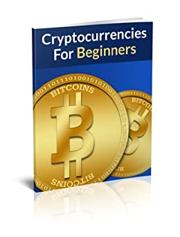 Cryptocurrencies For Beginners: Your 2015 Guide to Bitcoin Mining and PROVEN Strategies to Make Money with Cryptocurrencies. (English Edition) par [Hatfield, JL]