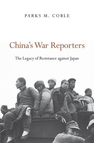 China's War Reporters: The Legacy of Resistance against Japan - Coble Parks